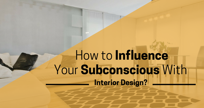 How to Influence Your Subconscious With Interior Design?