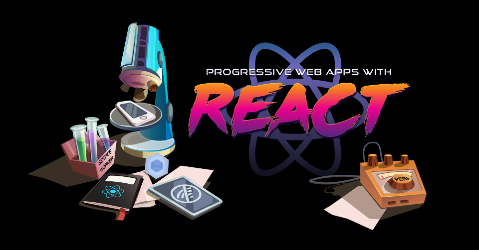 Progressive Web Apps with React.js Part I — Introduction