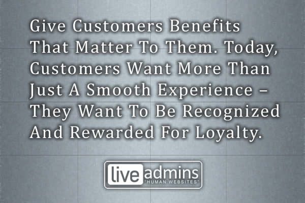 Give customers benefits that matter to them.