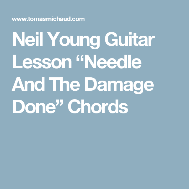 """Neil Young Guitar Lesson """"Needle And The Damage Done"""" Chords ..."""