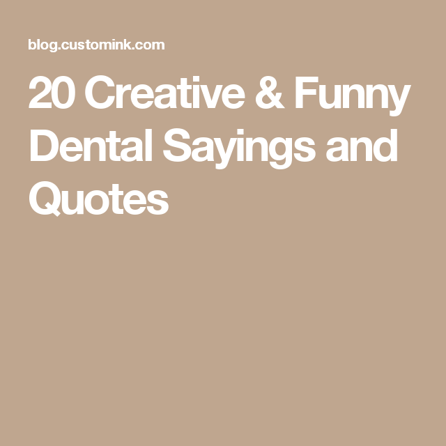 20 Creative Funny Dental Hygeine Sayings And Quotes Custom Ink Dental Quotes Dental Dental Fun