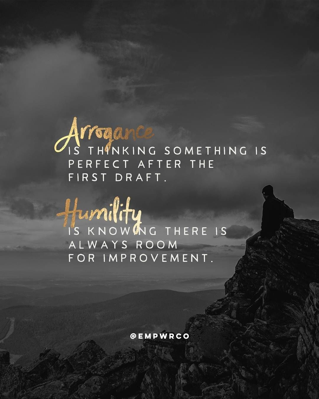 Arrogance Is Thinking Something Is Perfect After The First Draft Humility Is Knowing There Is Always Arrogant People Quotes Humility Quotes Arrogance Quotes