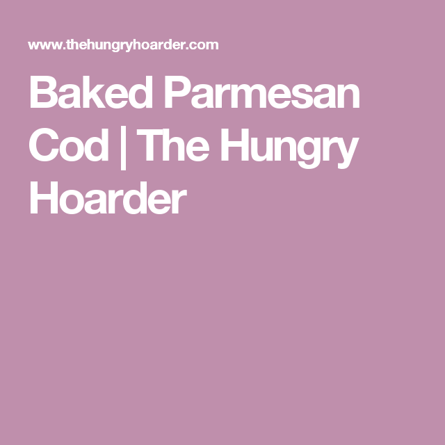 Baked Parmesan Cod   The Hungry Hoarder
