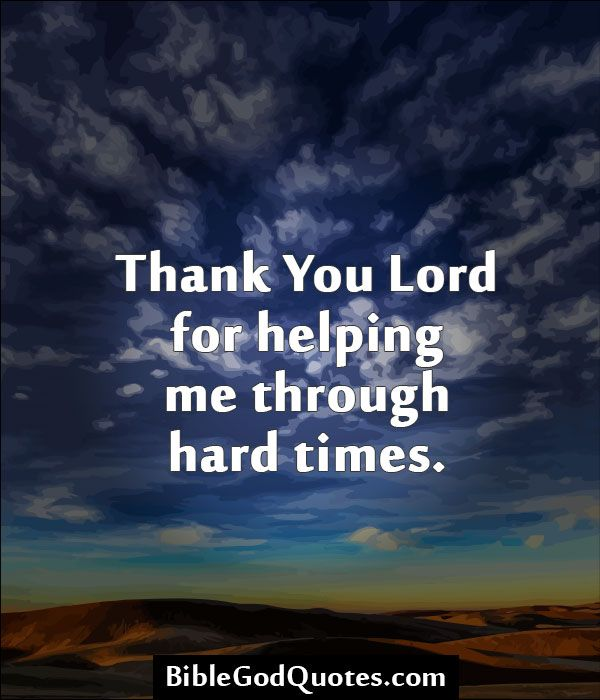 thank you lord for helping me through hard times http
