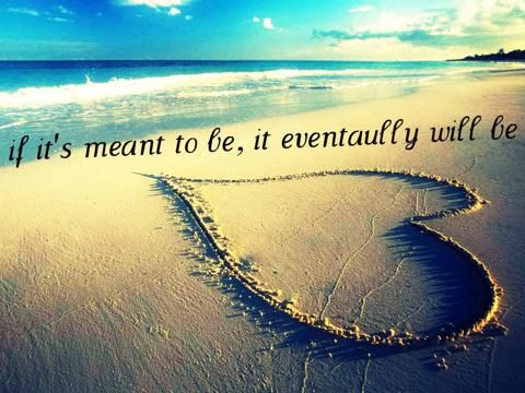 if it meant to be it will be