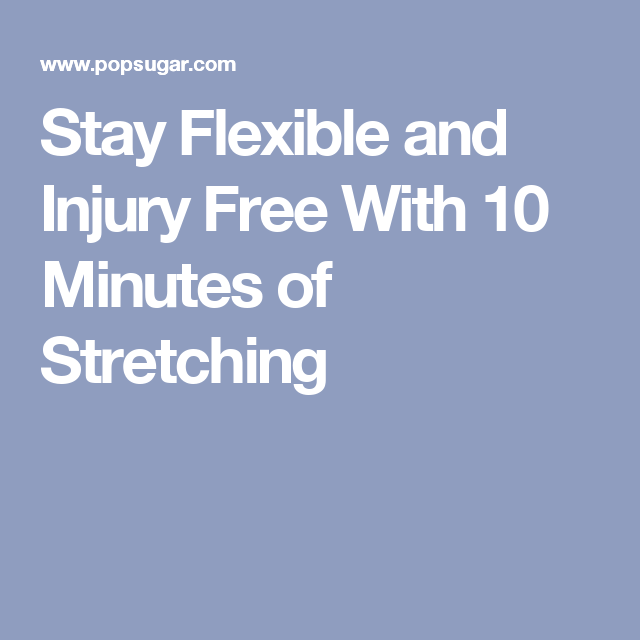 Stay Flexible and Injury Free With 10 Minutes of Stretching
