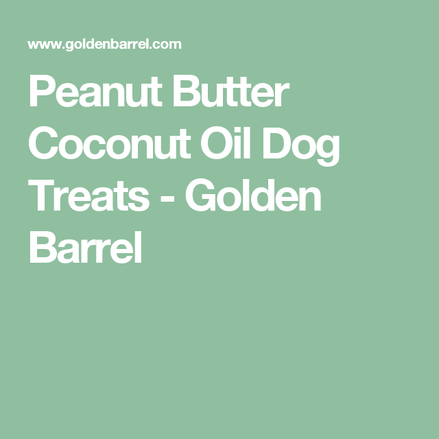 Peanut Butter Coconut Oil Dog Treats - Golden Barrel