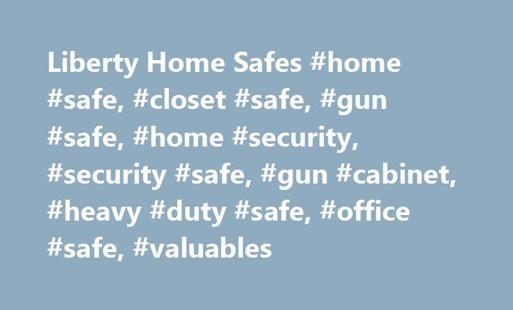 Liberty Home Safes #home #safe, #closet #safe, #gun #safe, #home ...