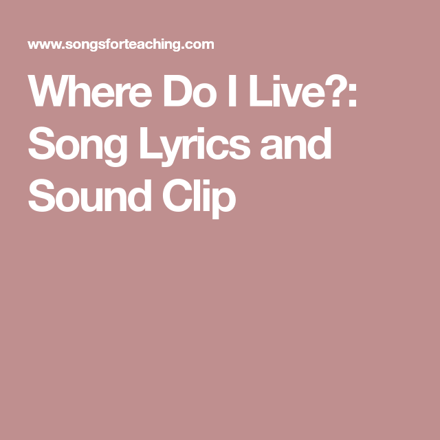 Where Do I Live Song Lyrics And Sound Clip Where Do I Live Sound Clips Song Lyrics I know they're in my playlist folder. pinterest