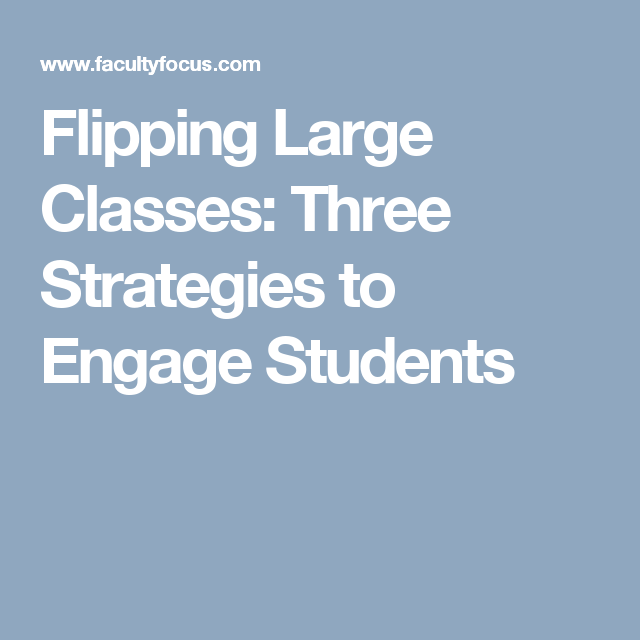 Flipping Large Classes Three Strategies To Engage Students