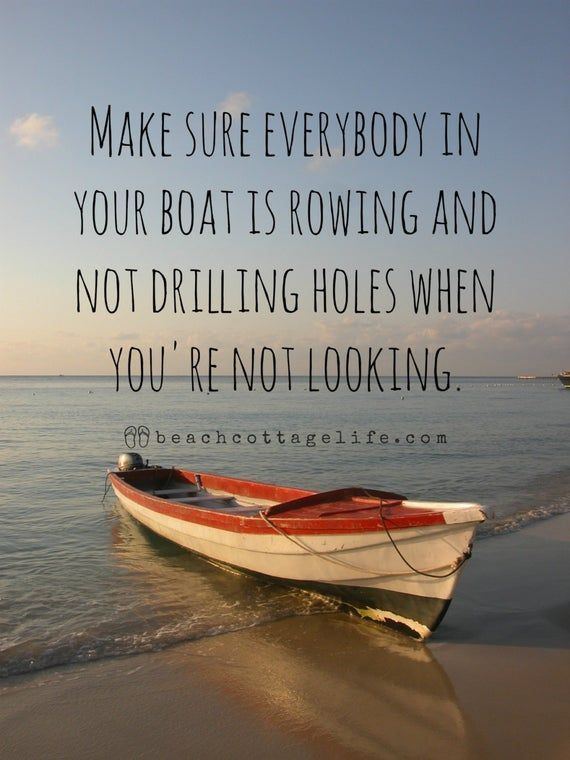 Make sure everybody in your boat is rowing and not drilling holes when you're not looking Wooden Boat Motivational Nautical Photography