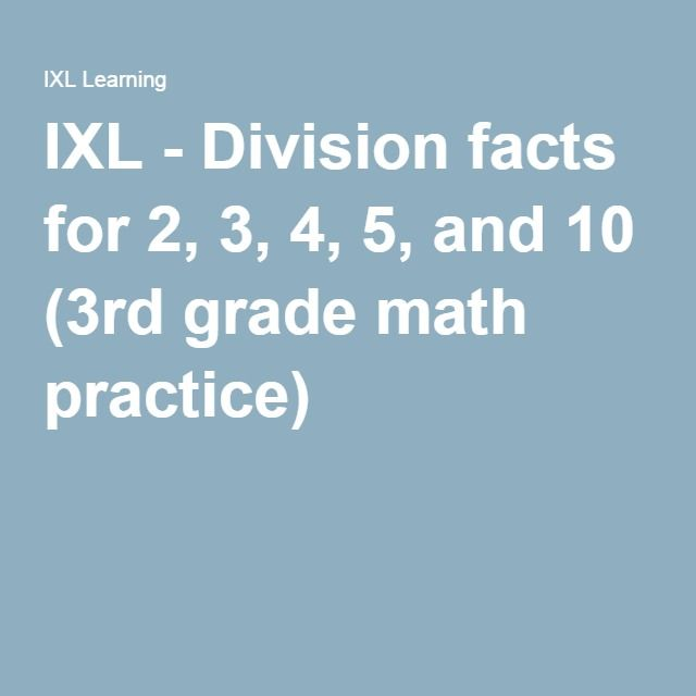IXL - Division facts for 2, 3, 4, 5, and 10 (3rd grade math practice ...