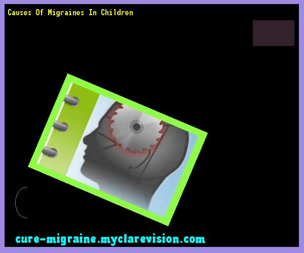 Causes Of Migraines In Children 133130 - Cure Migraine