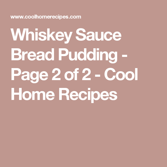 Whiskey Sauce Bread Pudding - Page 2 of 2 - Cool Home Recipes
