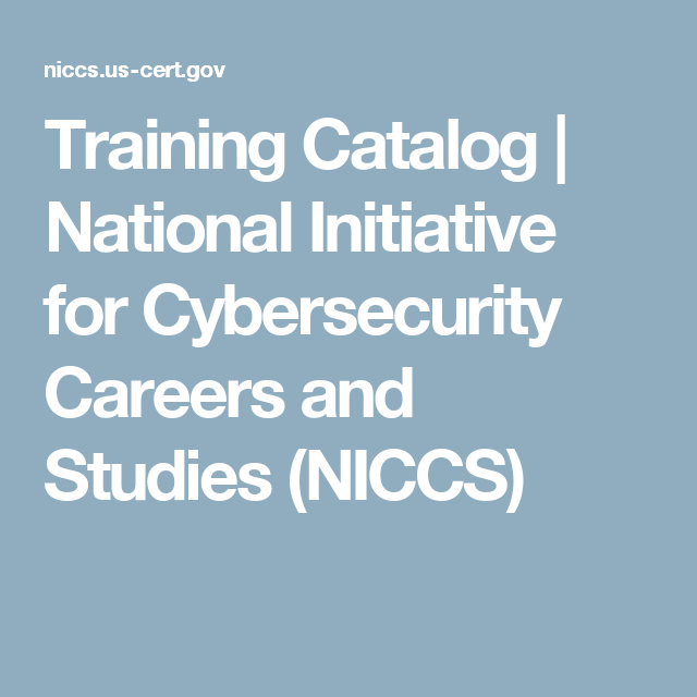Training Catalog National Initiative For Cybersecurity Careers And Studies Niccs Cyber Security Education And Training Cybersecurity Training