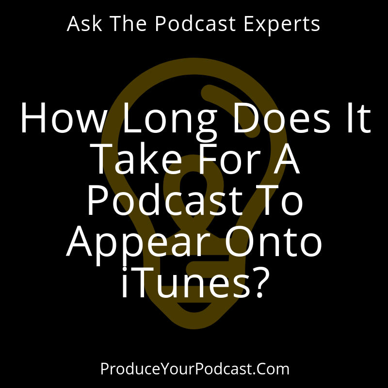 Ask The Podcast Experts How long does it take for a