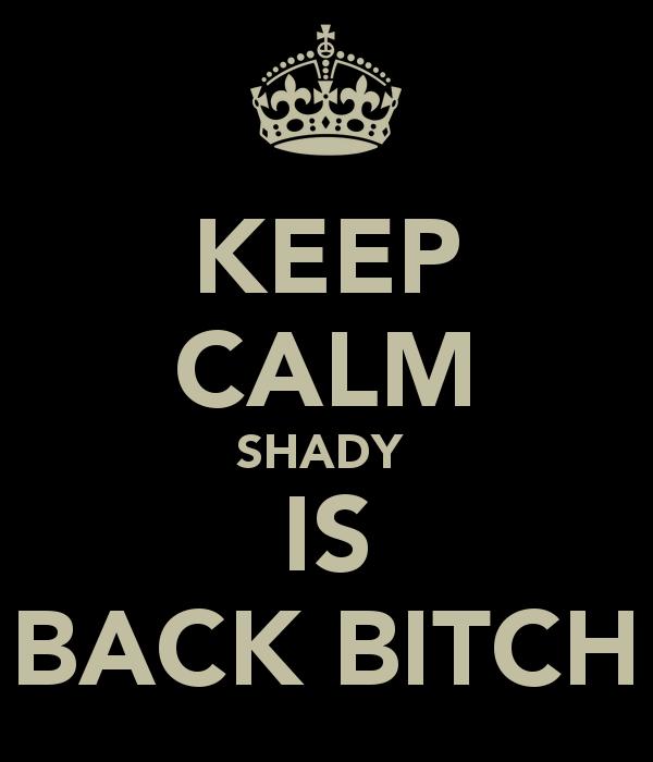 Shady is back bitch