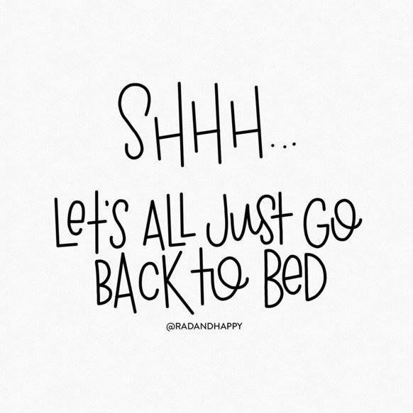 Shhhh Let S All Just Go Back To Bed Sleep Quotes Morning Quotes Monday Morning Quotes