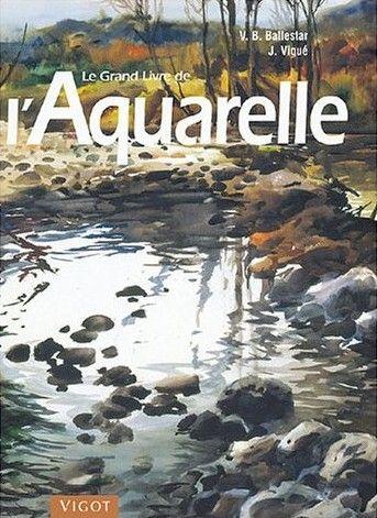 Le Grand Livre De L Aquarelle Aquarelle Aquarelle Facile Livre