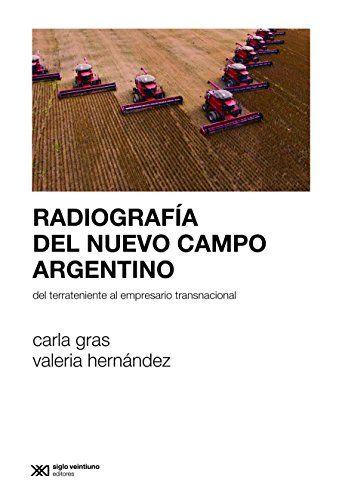 Radiografía del nuevo campo argentino: Del terrateniente al empresario transnacional (Sociología y política)