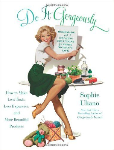 Do It Gorgeously: How to Make Less Toxic, Less Expensive, and More Beautiful Products: Sophie Uliano: 9781401341398: Amazon.com: Books