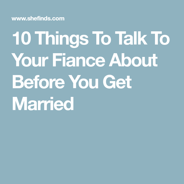 What to talk with your fiance before marriage