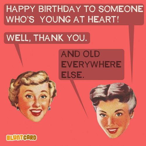 Funny Rude Birthday Meme : Happy birthday to someone who s young at heart and old