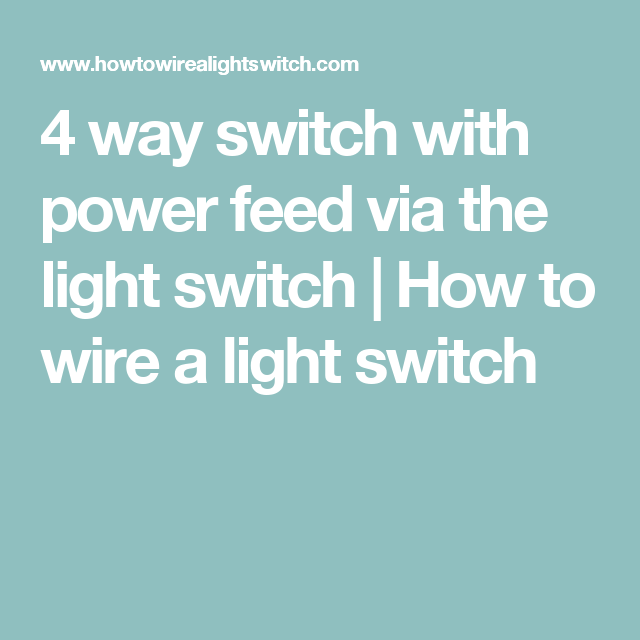 4 way switch with power feed via the light switch | How to wire a ...