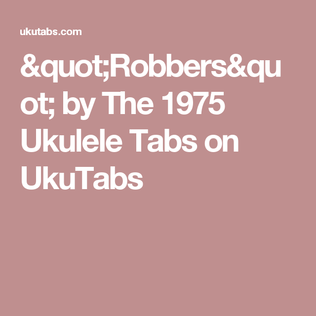 Robbers By The 1975 Ukulele Tabs On Ukutabs Chords Chord Charts