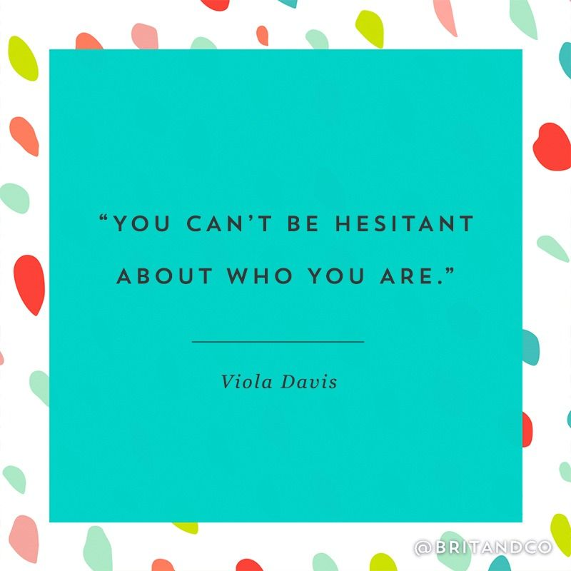 """You can't be hesitant about who you are."" - Viola Davis"