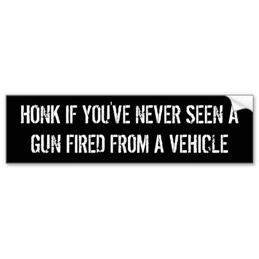 Honk if youve never seen a gun fired from a bumper sticker