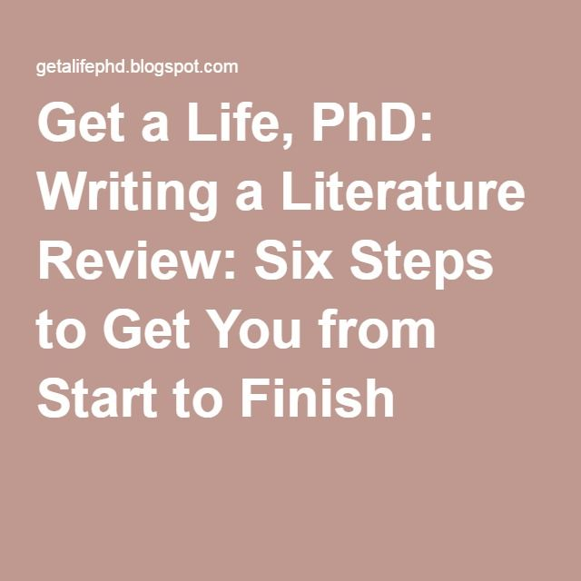 Get A Life Phd Writing A Literature Review Six Steps To Get You