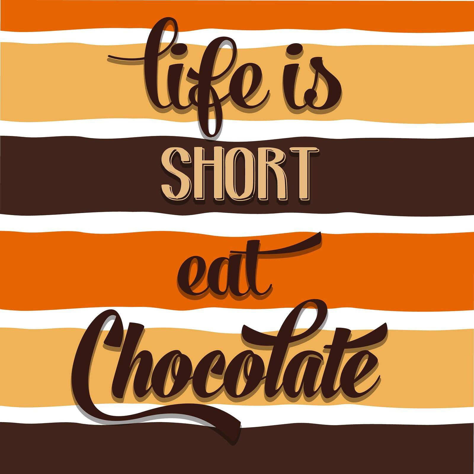 Life is short, eat chocolate. Chocolate quotes, Mexican