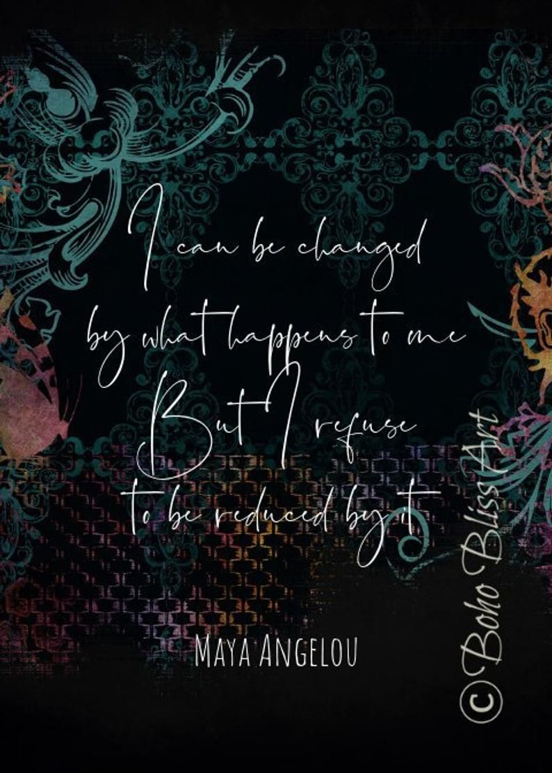 Maya Angelou Quote I Can Be Changed By What Happens To Me But I