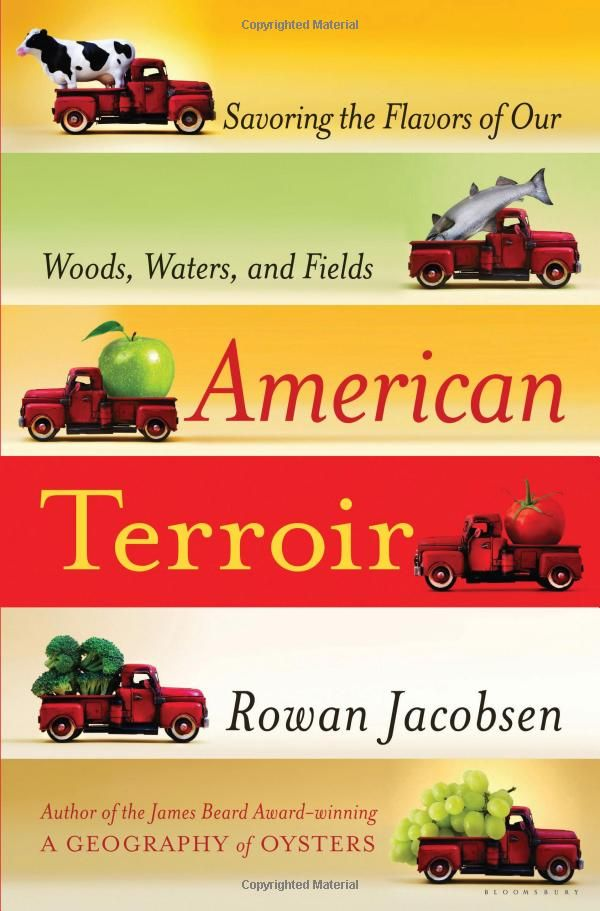 The American Terroir is a great read about the relationship between the flavor of food and where it is grown.