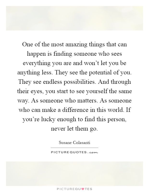 One Of The Most Amazing Things That Can Happen Is Finding Someone