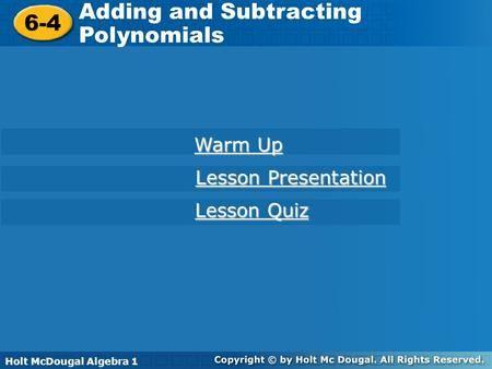 Holt Algebra 1 6-4 Adding and Subtracting Polynomials 6-4 Adding ...