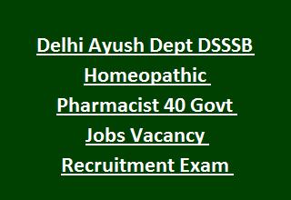 Delhi Ayush Dept Dsssb Homeopathic Pharmacist 40 Govt Jobs Vacancy