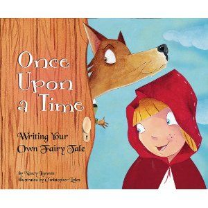 Once Upon a Time: Writing Your Own Fairy Tale by: Nancy Loewen