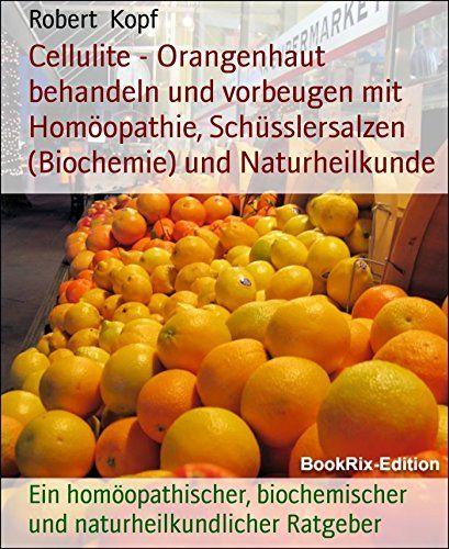 Download free Cellulite - Orangenhaut behandeln und vorbeugen mit HomÃopathie SchÃsslersalzen (Biochemie) und Naturheilkunde: Ein homÃopathischer biochemischer und naturheilkundlicher Ratgeber (German Edition) pdf