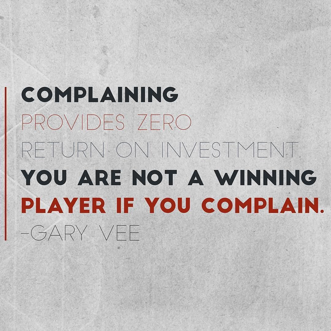 Complaining gets you nowhere! Love it @garyvee! #quote #quotes #quoteoftheday #quotetoliveby