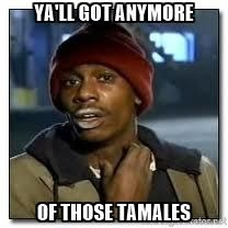 Dave Chapelle Crackhead Yall Got Anymore Of Those Tamales