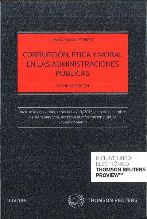 González Pérez, Jesús. /  Corrupción, ética y moral en las Administraciones Públicas. /  Civitas, 2014
