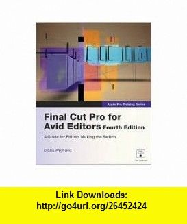Final Cut Pro for Avid Editors 4th (forth) edition Text Only Diana Weynand ,   ,  , ASIN: B004QDBE0M , tutorials , pdf , ebook , torrent , downloads , rapidshare , filesonic , hotfile , megaupload , fileserve