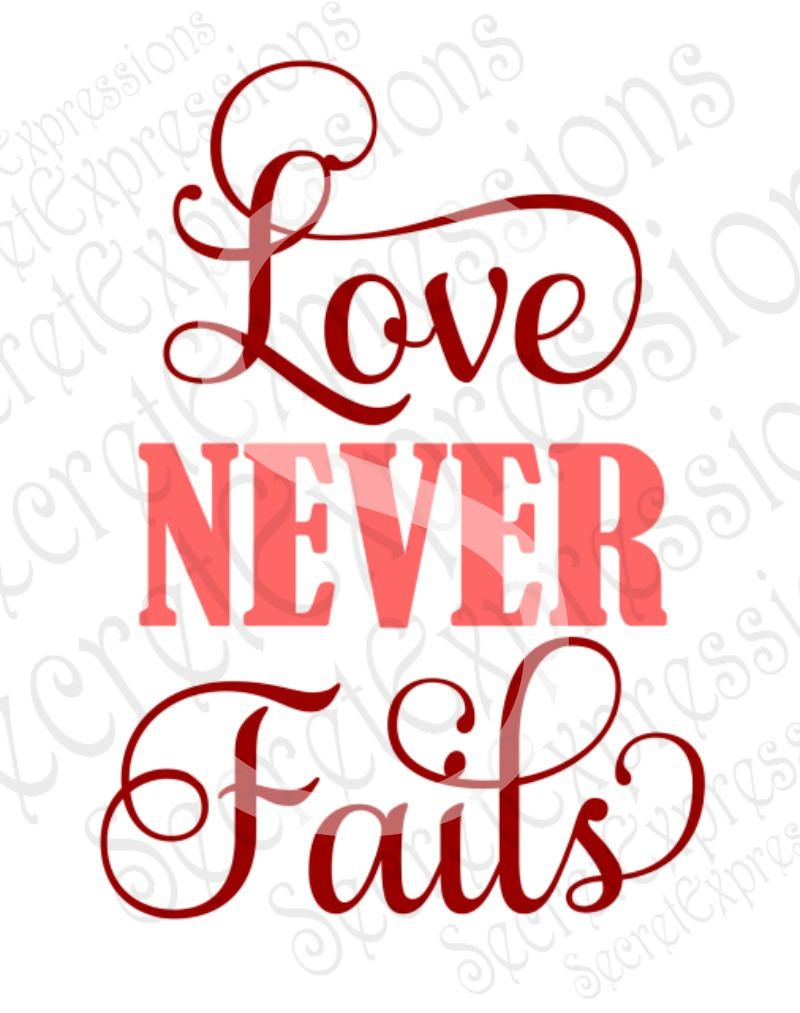 Love Never Fails Svg Wedding Anniversary Digital Svg File For Etsy In 2020 Love Never Fails Digital Svg Valentines Svg