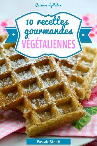 10 Recettes Gourmandes Vegetaliennes Pascale Stretti Recette Gourmande Recette Livre De Recettes De Cuisine