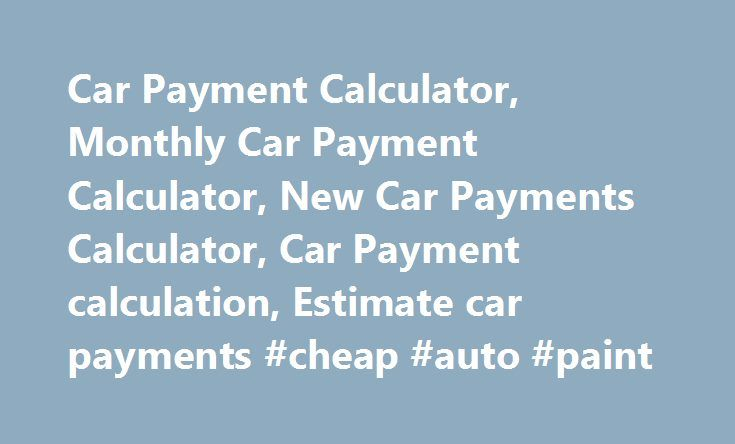 Car Payment Calculator Monthly Car Payment Calculator New Car
