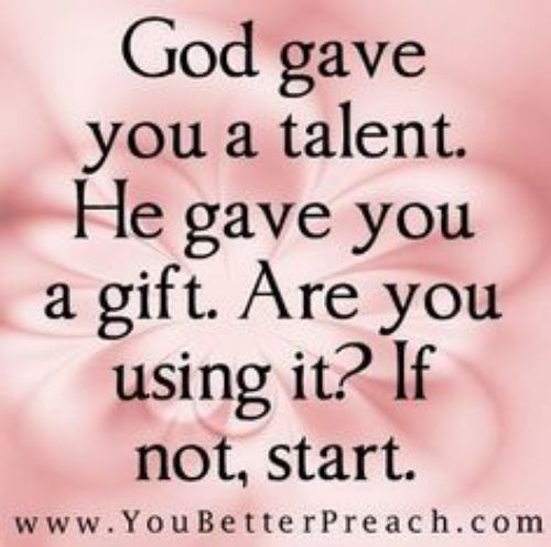 Are You Using What God Gave You Gods Gift Quotes Talent Quotes Spiritual Gifts
