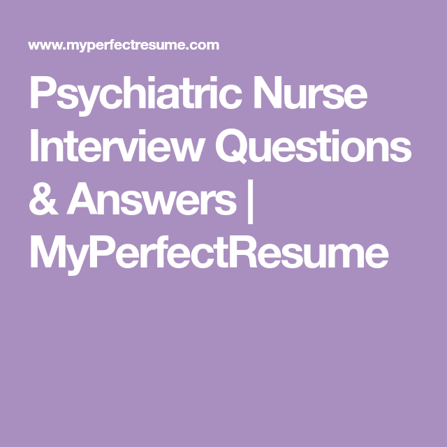 Psychiatric Nurse Interview Questions U0026 Answers | MyPerfectResume