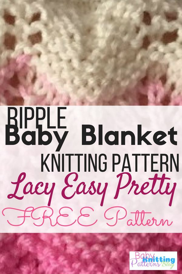Ripple Baby Blanket Knitting Pattern Free -An Easy Pretty Lacy Ripple